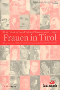 """""""Frauen in Tirol. Pionierinnen in Politi, Wirtschaft, Literatur, Musik, Kunst und Wissenschaft"""", Horst Schreiber, Ingrid Tschugg, Alexandra Weiss (Hg.)"""