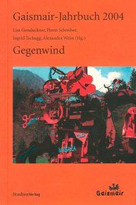 """Gaismair-Jahrbuch 2004 """"Gegenwind"""", Lisa Gensluckner, Horst Schreiber, Ingrid Tschugg, Alexandra Weiss (Hg.)"""