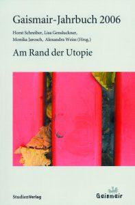 "Gaismair Jahrbuch 2006 ""Am Rand der Utopie"", Horst Schreiber, Lisa Gensluckner, Monika Jarosch, Alexandra Weiss (Hg.)"