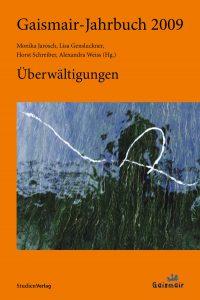 """Gaismair-Jahrbuch 2009 """"Überwältigungen"""", Monika Jarosch, Lisa Gensluckner, Horst Schreiber, Alexandra Weiss (Hg.)"""