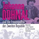 """""""Johanna Dohnal und die Frauenpolitik der Zweiten Republik. Dokumente zu einer Pionierin des österreichischen Feminismus"""", Alexandra Weiss, Erika Thurner (Hg.)"""""""