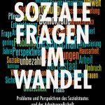 """""""Soziale Fragen im Wandel. Probleme und Perspektiven des Sozialstaates und der Arbeitsgesellschaft"""", Alexandra Weiss (Hg.)"""