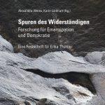 """""""Spuren des Widerständigen. Forschung und Emanzipation für Demokratie"""", Alexandra Weiss, Karin Liebhart (Hg.)"""